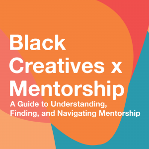 Black Creatives and Mentorship
